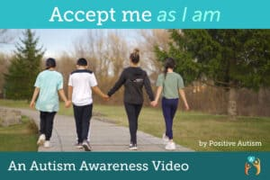Accept Me As I Am. An Autism Awareness video by Positive Autism